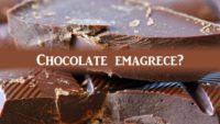 Porque o Chocolate Amargo Emagrece